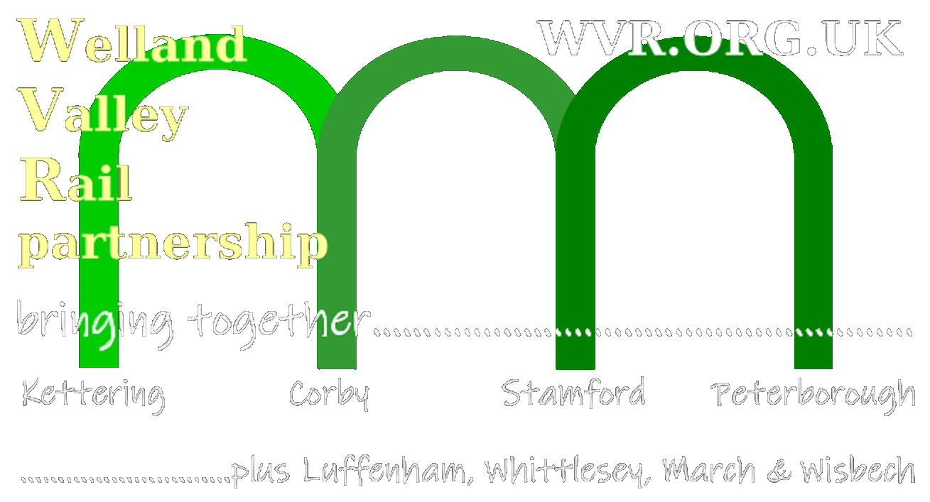 Welland Valley Rail Partnership logo: three arches representative of the shape of the Welland Viaduct, with the name of a town at the base of each pillar of the arch. Tagline: bringing together Kettering, Corby, Stamford, Peterborough plus Luffenham, Whittlesey, March & Wisbech.